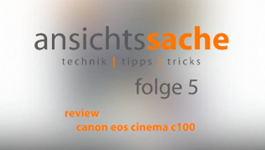ansichtssache folge 5 – video-review canon eos c100